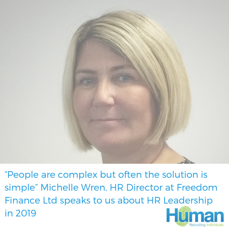 """""""People are complex but often the solution is simple"""" Michelle Wren, HR Director at Freedom Finance Ltd speaks to us about HR Leadership in 2019"""