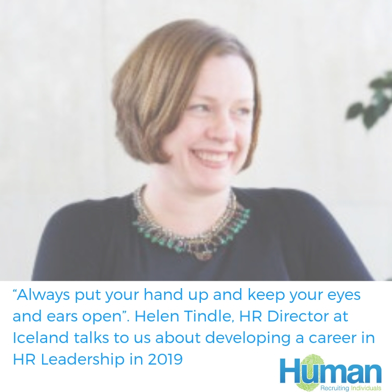 """""""Always put your hand up and keep your eyes and ears open"""". Helen Tindle, HR Director at Iceland talks to us about developing a career in HR Leadership in 2019"""