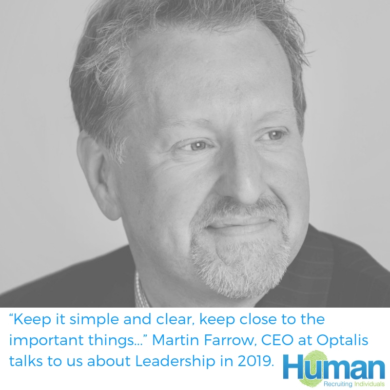 """Keep it simple and clear, keep close to the important things and be true to your values"" Martin Farrow, CEO at Optalis talks to us about Leadership in 2019."