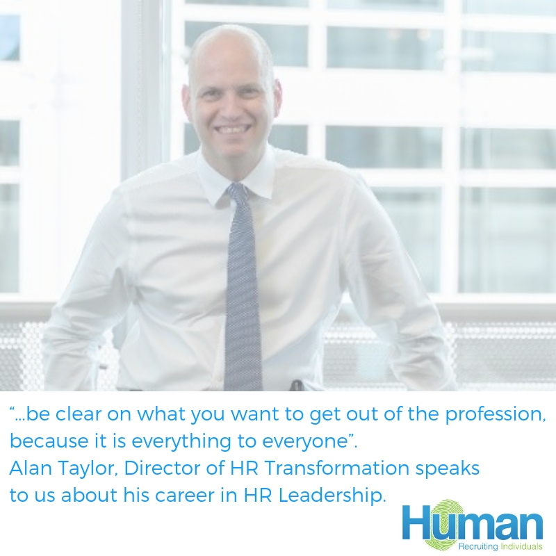 """…be clear on what you want to get out of the profession, because it is everything to everyone"". Alan Taylor, Director of HR Transformation speaks to us about his career in HR Leadership."