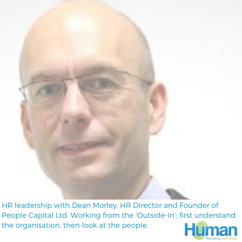 HR leadership with Dean Morley, HR Director and Founder of People Capital Ltd. Working from the 'Outside-In'; first understand the organisation, then look at the people.