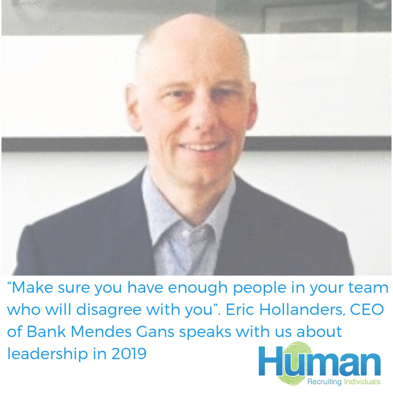 """Make sure you have enough people in your team who will disagree with you"". Eric Hollanders, CEO of Bank Mendes Gans."