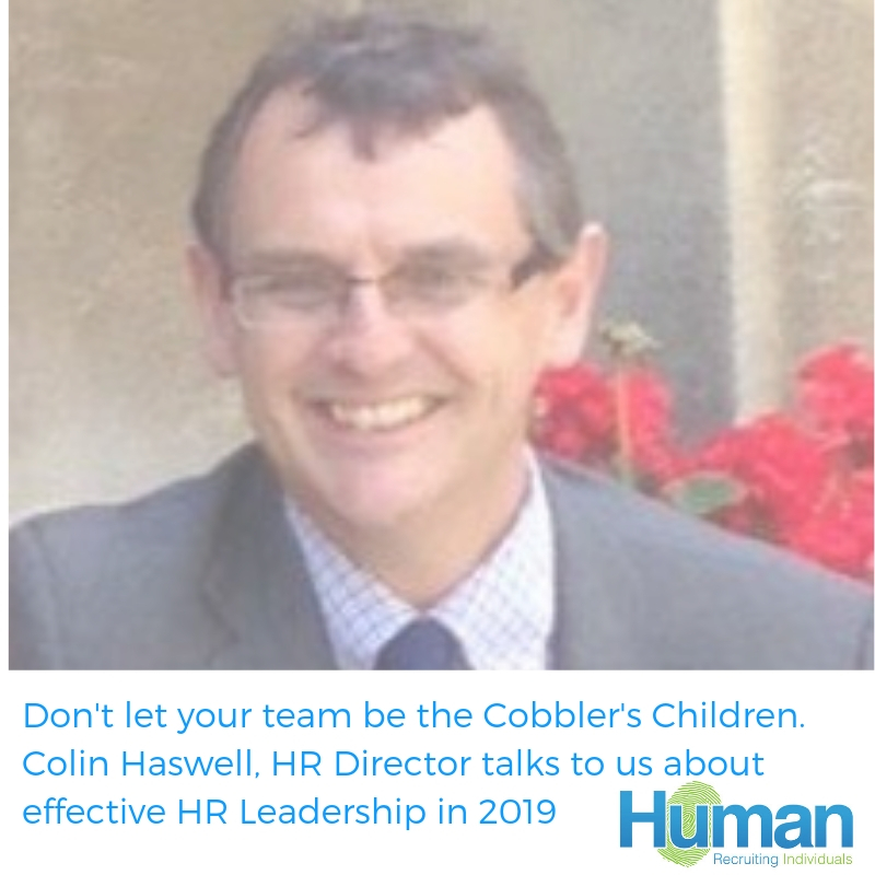 Don't let your team be the Cobbler's Children. Colin Haswell speaks to us about effective HR Leadership in 2019.