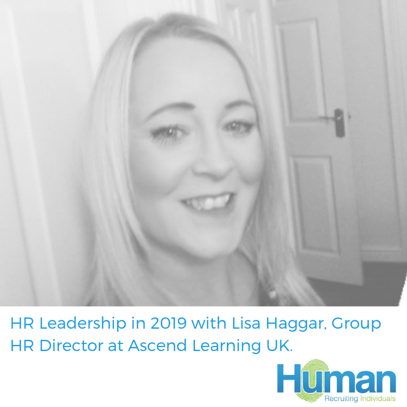 "HR Leadership in 2019 with Lisa Haggar, Group HR Director at Ascend Learning UK. Lisa spoke to us about her career in HR. ""Show an interest in learning about the whole business and how it operates""."