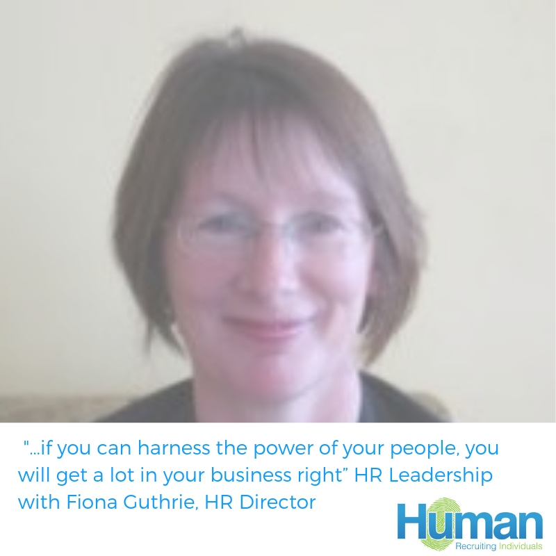 "HR Leadership with Fiona Guthrie, HR Director ""…if you can harness the power of your people, you will get a lot in your business right"""