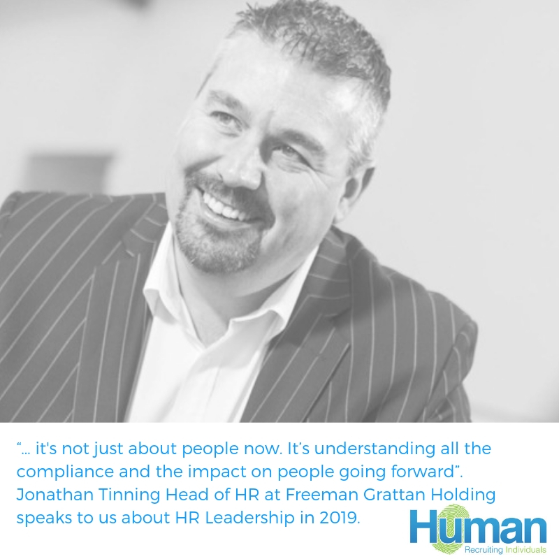 """… it's not just about people now. It's understanding all the compliance and the impact on people going forward"". Jonathan Tinning Head of HR at Freeman Grattan Holding speaks to us about HR Leadership in 2019."