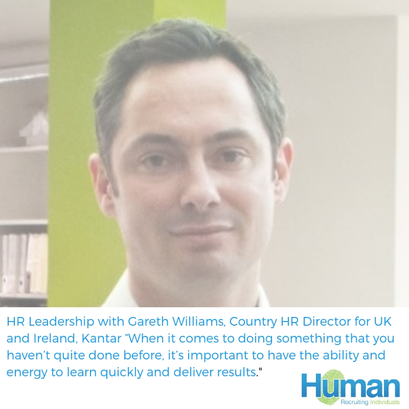"HR Leadership with Gareth Williams, Country HR Director for UK and Ireland, Kantar ""When it comes to doing something that you haven't quite done before, it's important to have the ability and energy to learn quickly and deliver results."""
