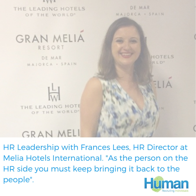 "HR Leadership with Frances Lees, HR Director at Melia Hotels International. ""As the person on the HR side you must keep bringing it back to the people""."
