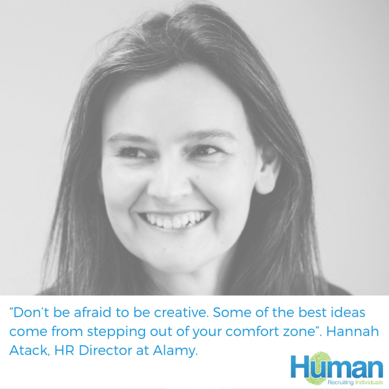 "HR Leadership with Hannah Atack, HR Director at Alamy. ""Don't be afraid to be creative. Some of the best ideas come from stepping out of your comfort zone""."
