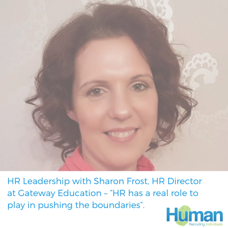 "HR Leadership with Sharon Frost, HR Director at Gateway Education – ""HR has a real role to play in pushing the boundaries""."