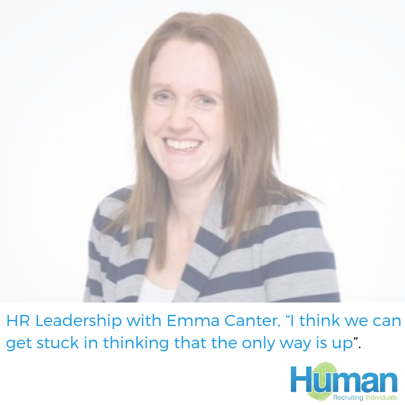 "HR Leadership with Emma Canter, ""I think we can get stuck in thinking that the only way is up""."