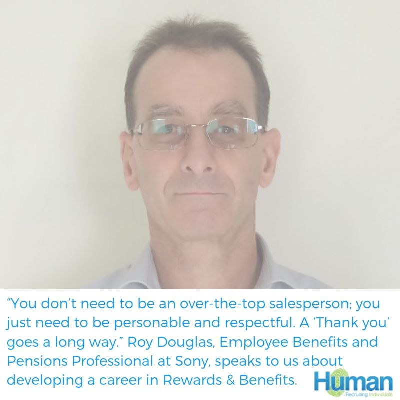 """You don't need to be an over-the-top salesperson; you just need to be personable and respectful. A 'Thank you' goes a long way in terms of getting things done."" Roy Douglas, Employee Benefits and Pensions Professional at Sony, speaks to us about developing a career in HR Leadership."