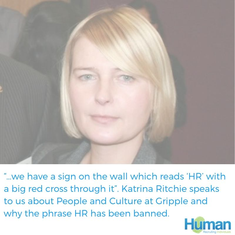 """…we have a sign on the wall which reads 'HR' with a big red cross through it"". Katrina Ritchie speaks to us about People and Culture at Gripple and why the phrase HR has been banned."