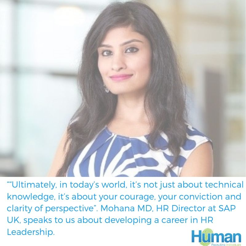 """Ultimately, in today's world, it's not just about technical knowledge, it's about your courage, your conviction and clarity of perspective"". Mohana MD, HR Director at SAP UK, speaks to us about developing a career in HR Leadership."