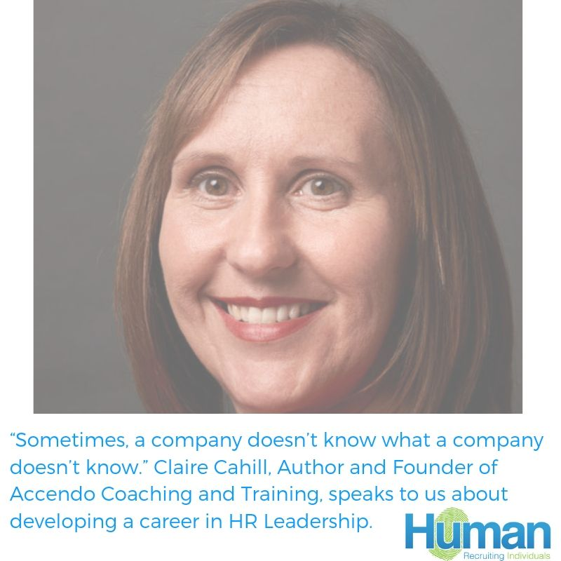 """Sometimes, a company doesn't know what a company doesn't know."" Claire Cahill, Author and Founder of Accendo Coaching and Training, speaks to us about developing a career in HR Leadership."