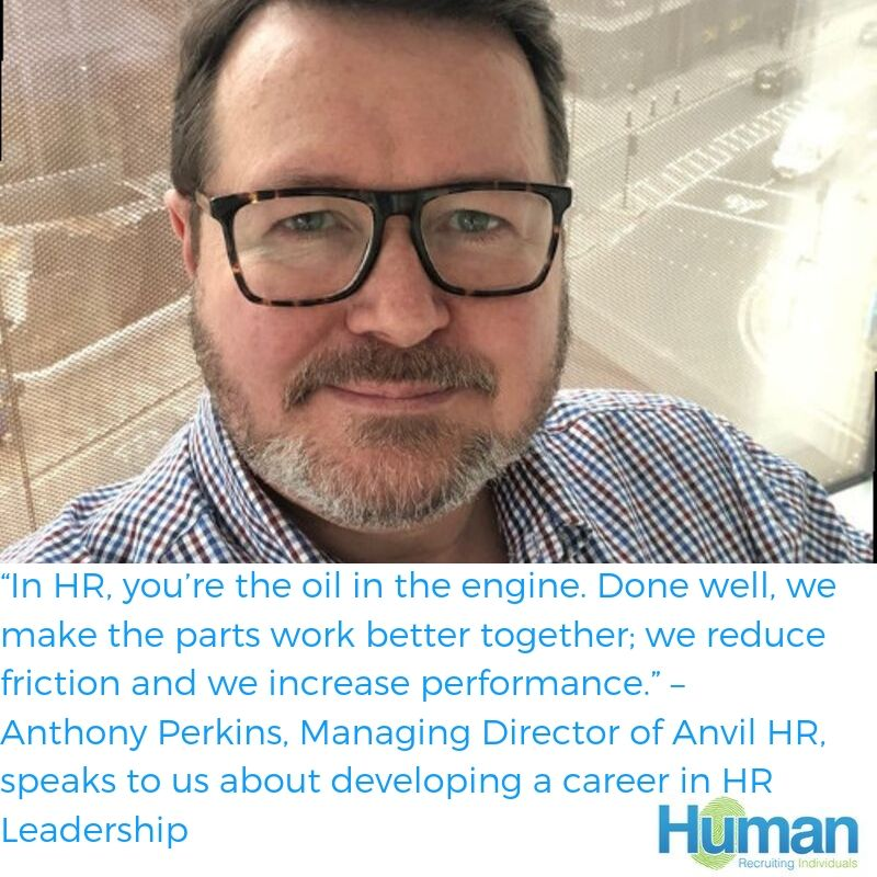 """In HR, you're the oil in the engine. Done well, we make the parts work better together; we reduce friction and we increase performance."" – Anthony Perkins, Managing Director of Anvil HR, speaks to us about developing a career in HR Leadership."