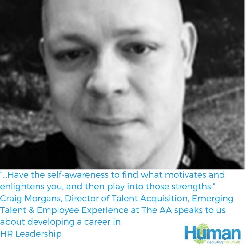 """…Have the self-awareness to find what motivates and enlightens you, and then play into those strengths."" Craig Morgans, Director of Talent Acquisition, Emerging Talent & Employee Experience at The AA speaks to us about developing a career in HR Leadership."
