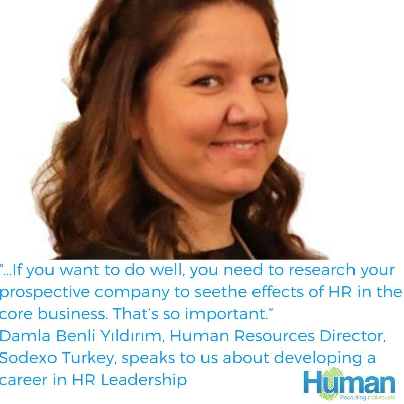 """…If you want to do well, you need to research your prospective company to seethe effects of HR in the core business. That's so important."" – Damla Benli Yıldırım, Human Resources Director, Sodexo Turkey, speaks to us about developing a career in HR Leadership."