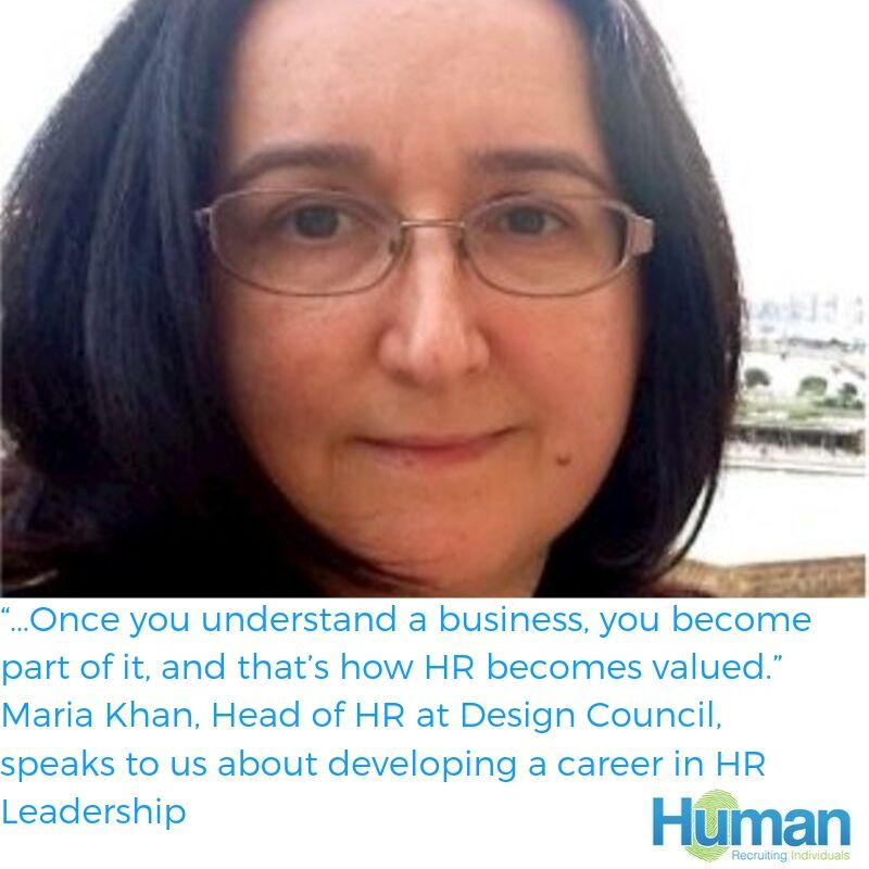 """…Once you understand a business, you become part of it, and that's how HR  becomes valued."" – Maria Khan, Head of HR at Design Council, speaks to us about  developing a career in HR Leadership."