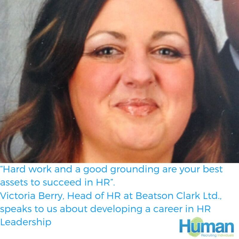 """Hard work and a good grounding are your best assets to succeed in HR"". Victoria Berry, Head of HR at Beatson Clark Ltd., speaks to us about developing a career in HR Leadership."
