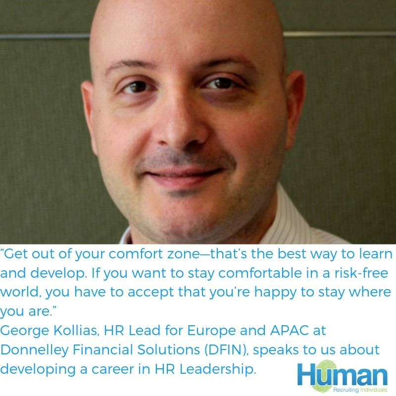 """Get out of your comfort zone—that's the best way to learn and develop. If you want to stay comfortable in a risk-free world, you have to accept that you're happy to stay where you are."" – George Kollias, HR Lead for Europe and APAC at Donnelley Financial Solutions (DFIN), speaks to us about developing a career in HR Leadership."