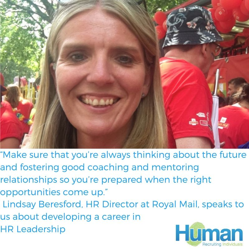 """Make sure that you're always thinking about the future and fostering good coaching and mentoring relationships so you're prepared when the right opportunities come up."" – Lindsay Beresford, HR Director at Royal Mail, speaks to us about developing a career in HR Leadership"